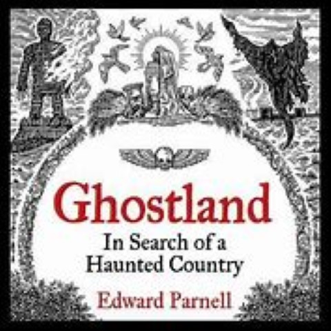 Ghostland: In Search of a Haunted Country | Edward Parnell's new book Ghostland (published by William Collins, October 2019) is his moving exploration of what has haunted Britain's writers and artists – and what is haunting him. - Dalegate Market | Shopping & Café, Burnham Deepdale, North Norfolk Coast, England, UK