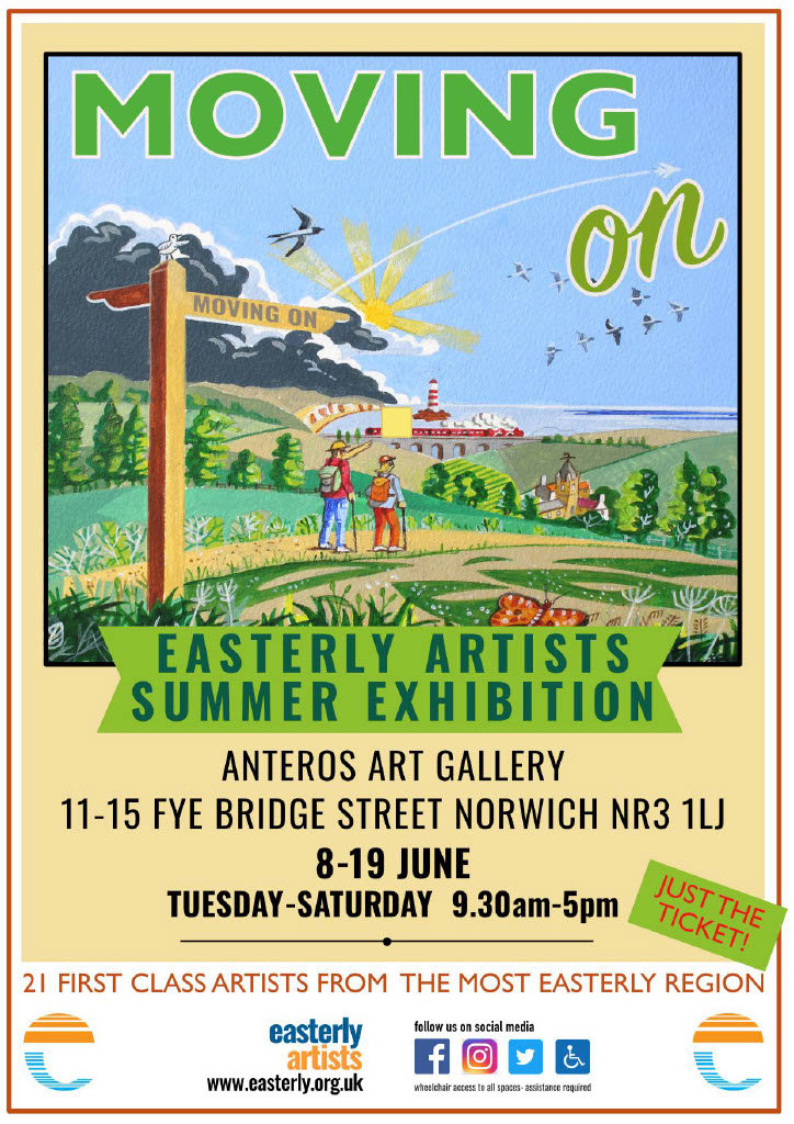 Easterly Artists - Moving On exhibition | Twenty-two of East Suffolk�s most innovative and creative visual artists have come together to celebrate the end of lock-down with an inspiring new exhibition of paintings and 3D work. | The Anteros Art Gallery, 11-15 Fye Bridge Street, Norwich, Norfolk, NR3 1LJ